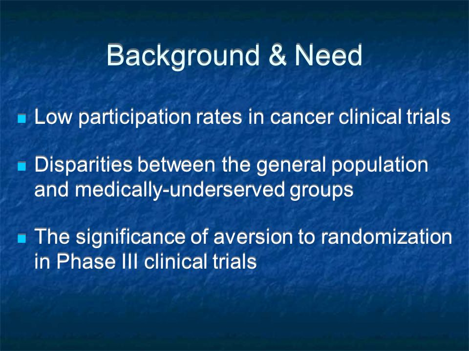 Background & Need Low participation rates in cancer clinical trials