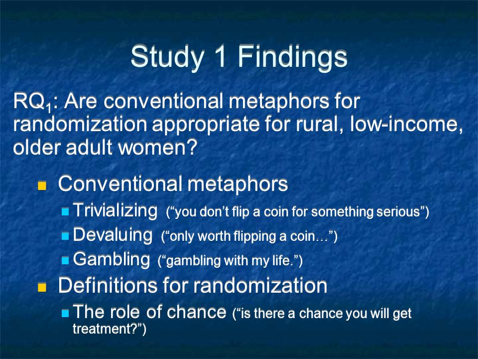 Study 1 Findings RQ1: Are conventional metaphors for randomization appropriate for rural, low-income, older adult women