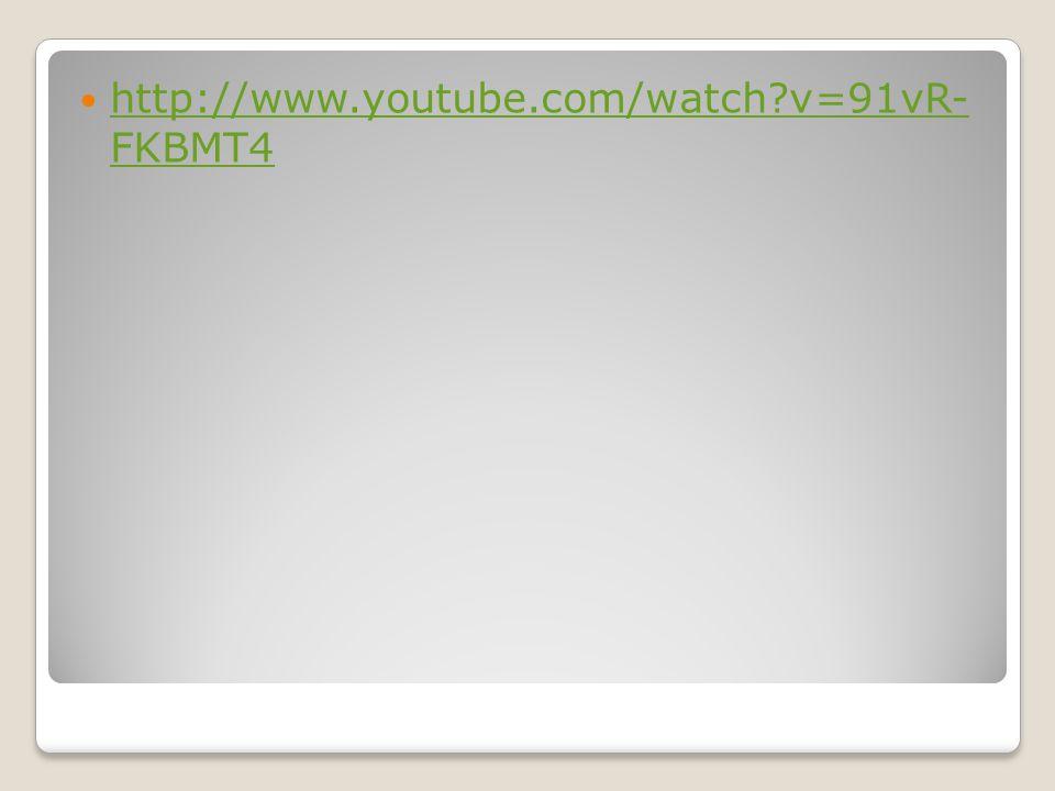http://www.youtube.com/watch v=91vR- FKBMT4