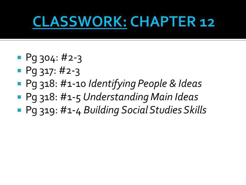 CLASSWORK: CHAPTER 12 Pg 304: #2-3 Pg 317: #2-3