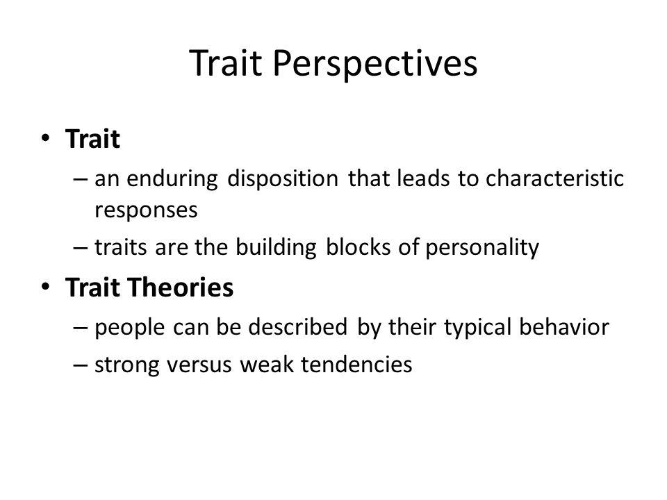 Trait Perspectives Trait Trait Theories