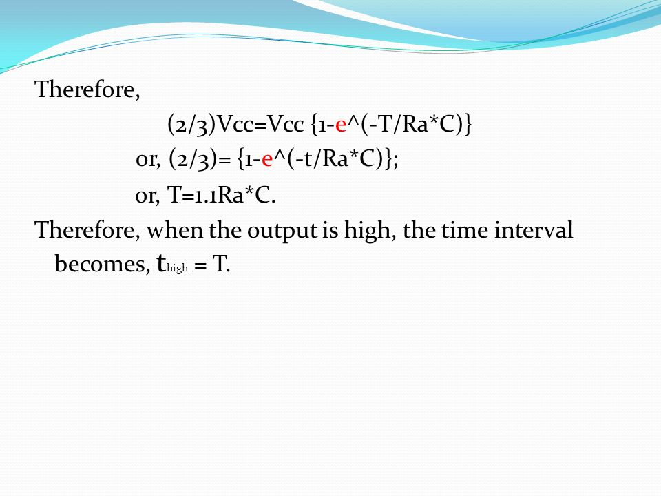 Therefore, (2/3)Vcc=Vcc {1-e^(-T/Ra. C)} or, (2/3)= {1-e^(-t/Ra