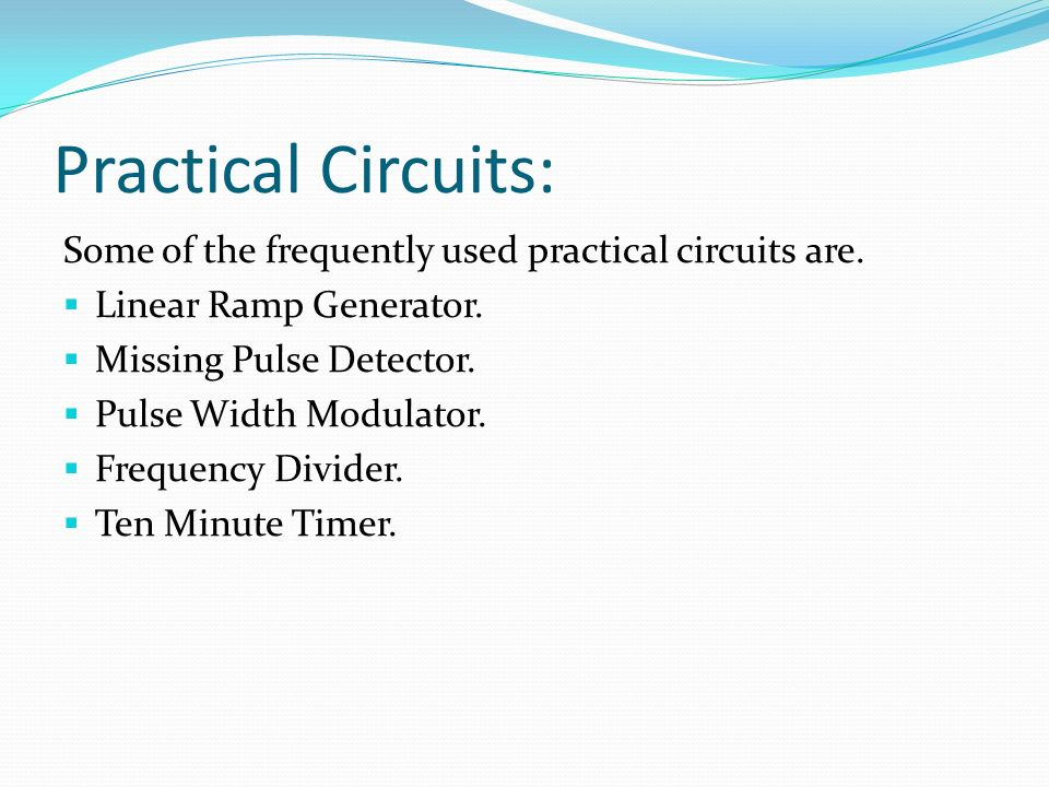 Practical Circuits: Some of the frequently used practical circuits are. Linear Ramp Generator. Missing Pulse Detector.