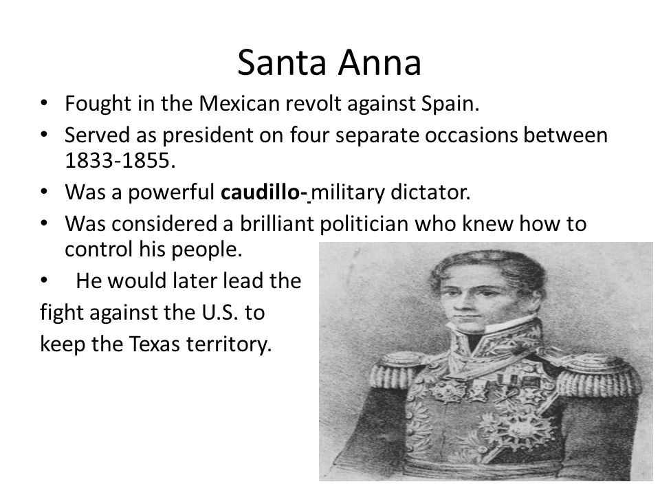 Santa Anna Fought in the Mexican revolt against Spain.
