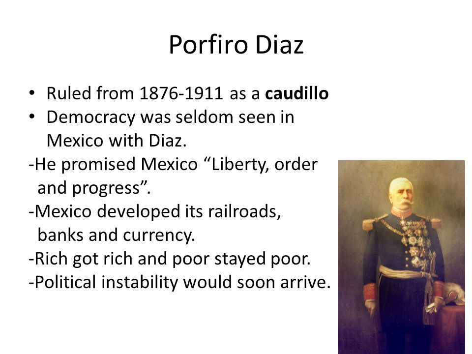 Porfiro Diaz Ruled from 1876-1911 as a caudillo