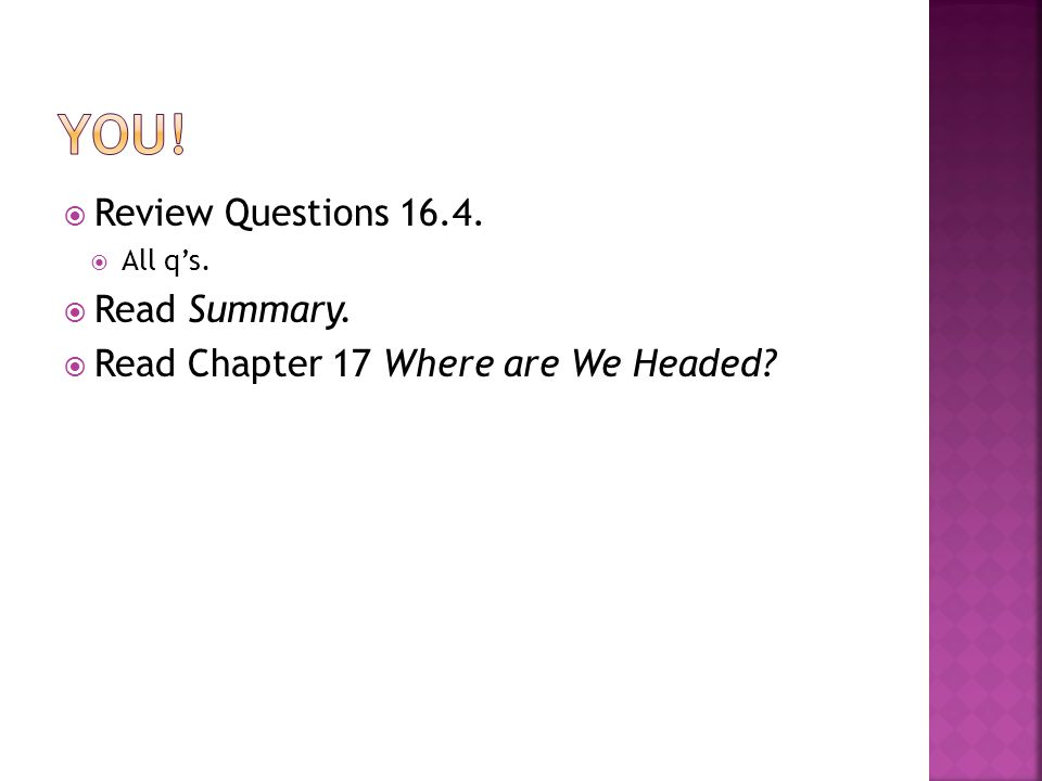 You! Review Questions 16.4. Read Summary.