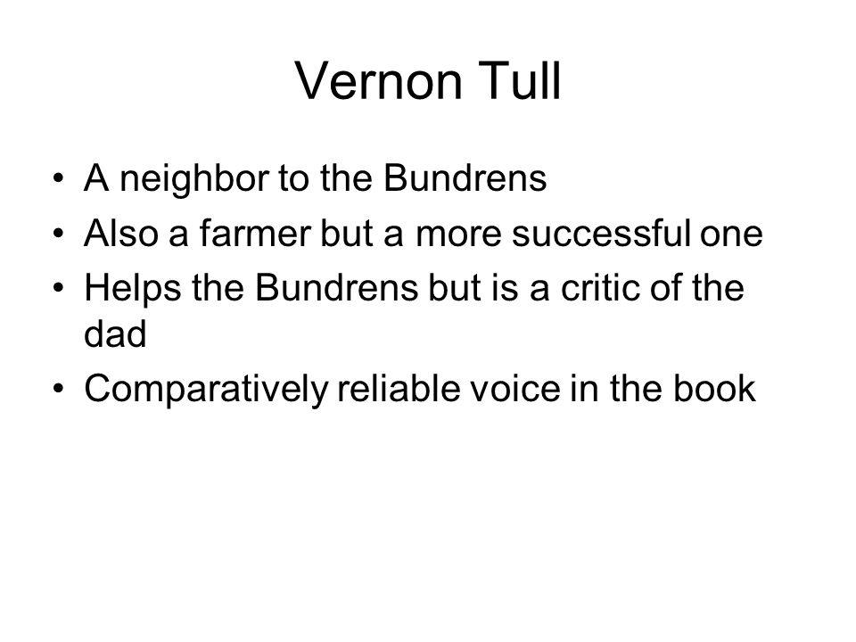 Vernon Tull A neighbor to the Bundrens
