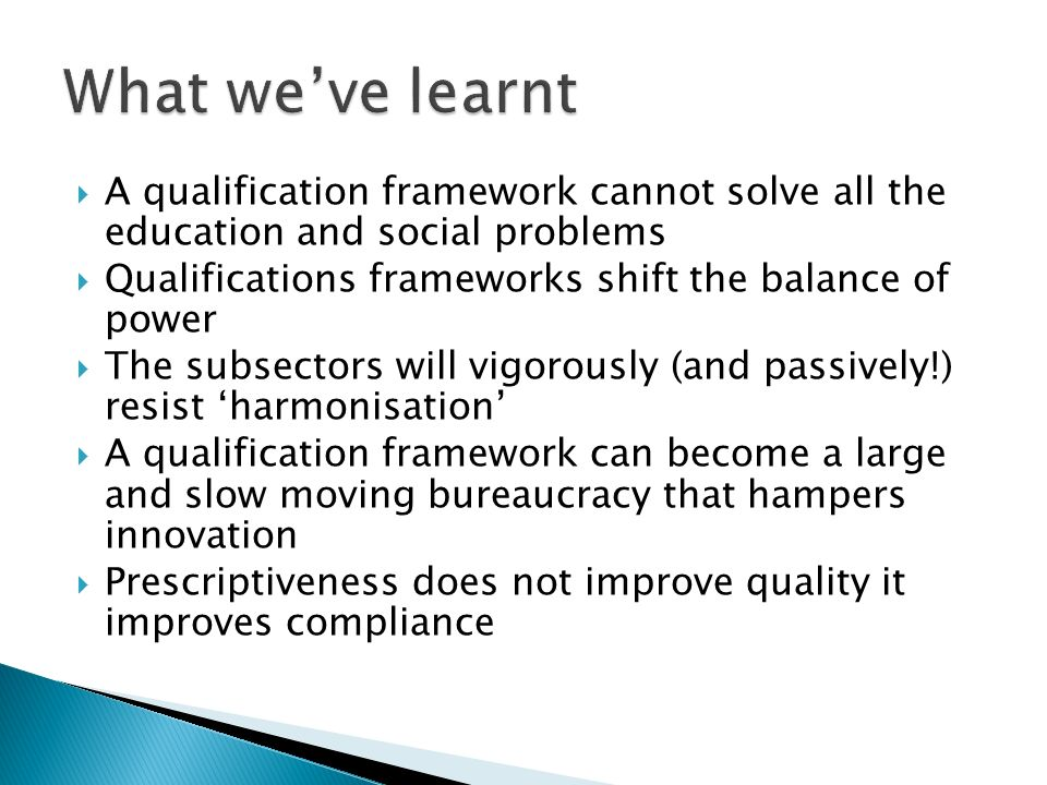 What we've learnt A qualification framework cannot solve all the education and social problems.