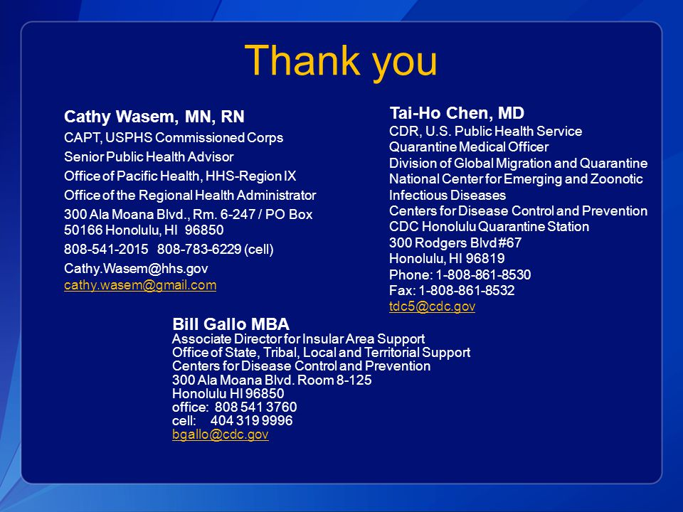 Thank you Tai-Ho Chen, MD Cathy Wasem, MN, RN Bill Gallo MBA