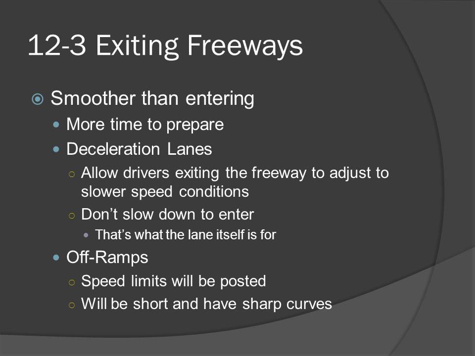 12-3 Exiting Freeways Smoother than entering More time to prepare
