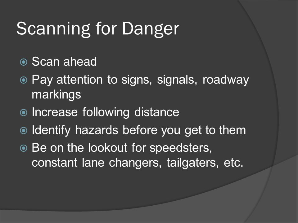 Scanning for Danger Scan ahead