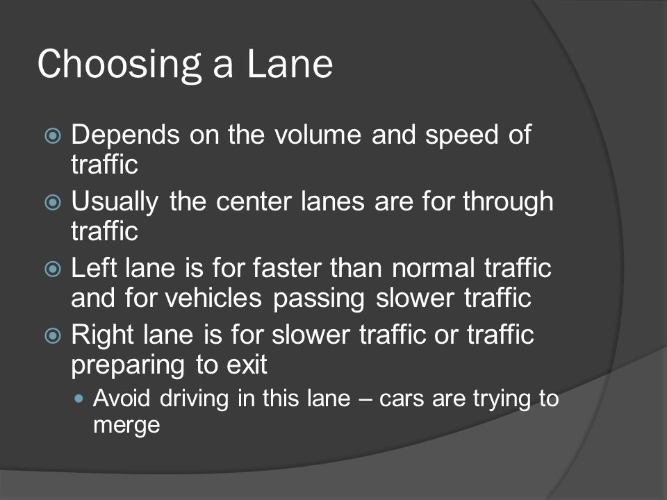 Choosing a Lane Depends on the volume and speed of traffic