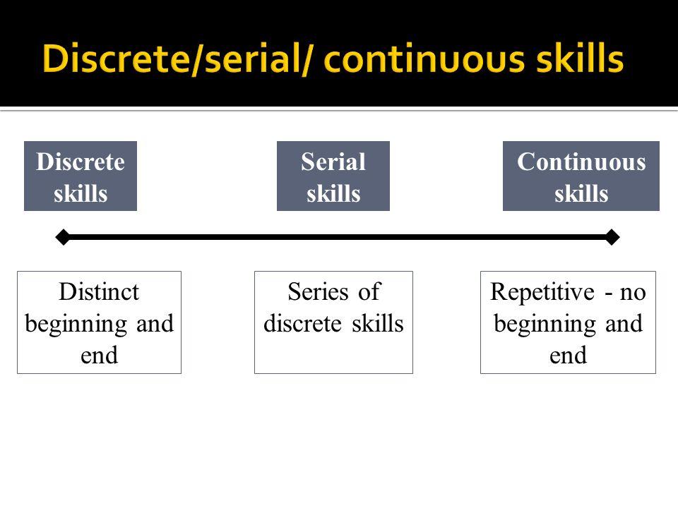 Discrete/serial/ continuous skills