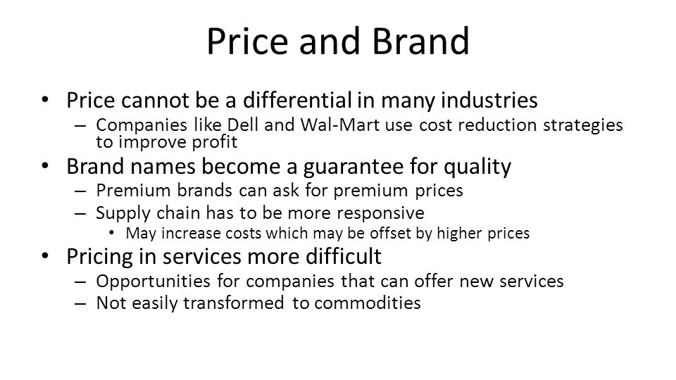 Price and Brand Price cannot be a differential in many industries
