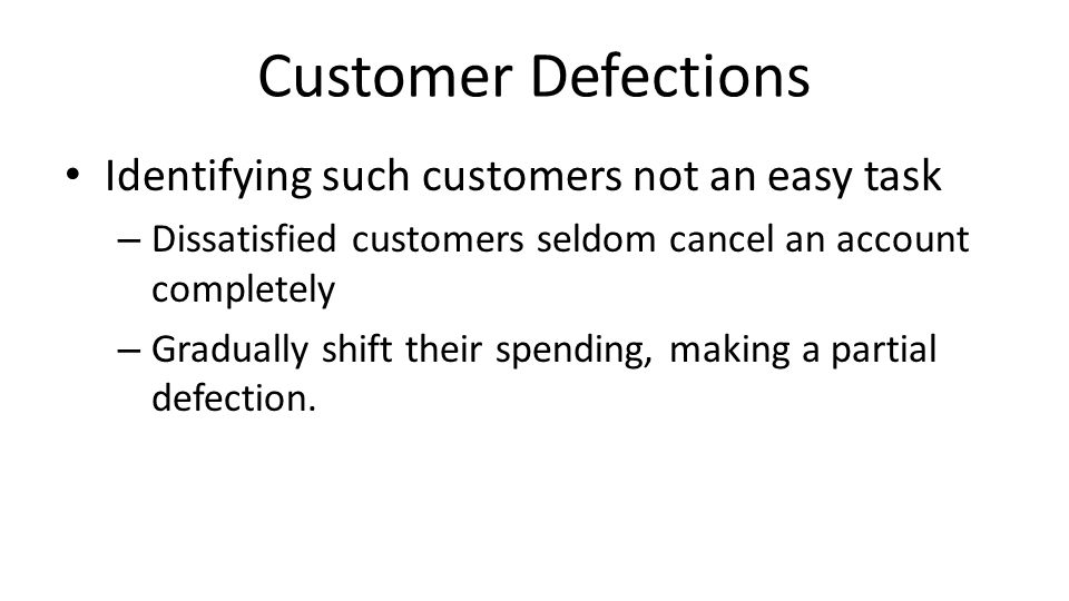 Customer Defections Identifying such customers not an easy task