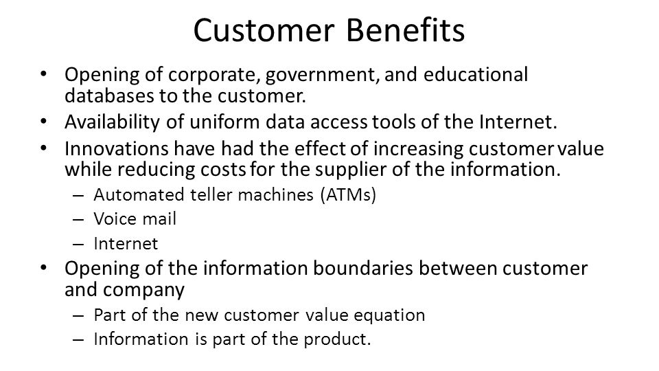 Customer Benefits Opening of corporate, government, and educational databases to the customer.
