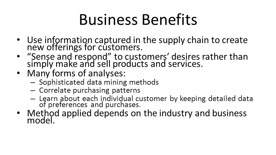Business Benefits Use information captured in the supply chain to create new offerings for customers.