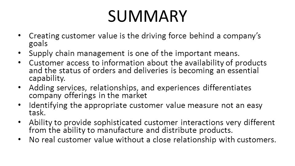 SUMMARY Creating customer value is the driving force behind a company's goals. Supply chain management is one of the important means.