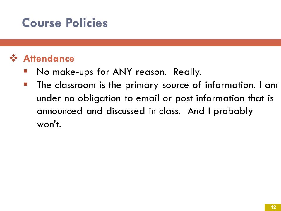 Course Policies Attendance No make-ups for ANY reason. Really.