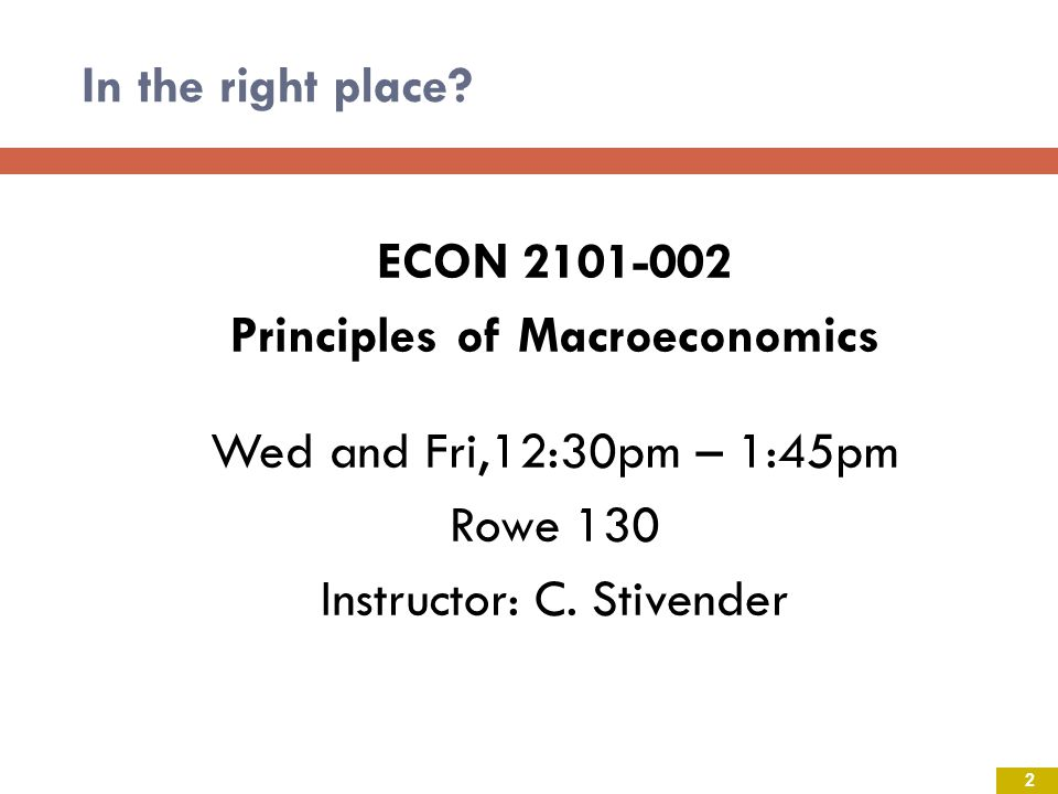 Principles of Macroeconomics Wed and Fri,12:30pm – 1:45pm Rowe 130