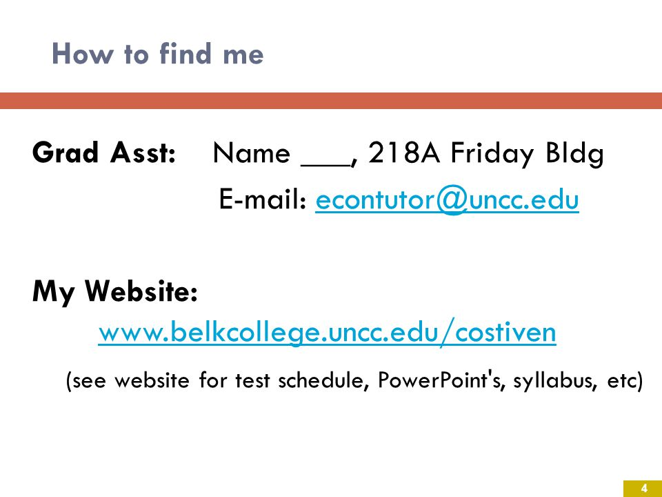 How to find me Grad Asst: Name ___, 218A Friday Bldg. E-mail: econtutor@uncc.edu. My Website: www.belkcollege.uncc.edu/costiven.