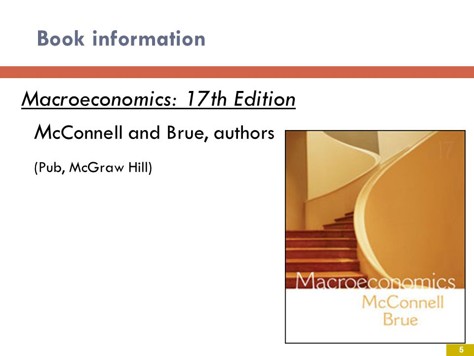 Book information Macroeconomics: 17th Edition McConnell and Brue, authors (Pub, McGraw Hill)