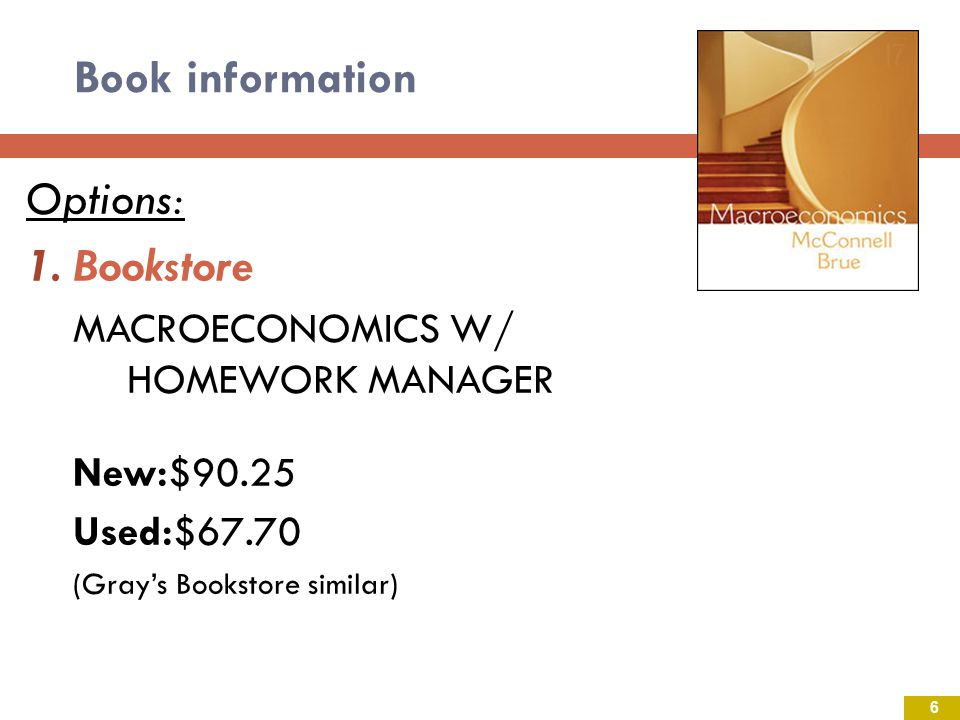 Book information Options: Bookstore MACROECONOMICS W/ HOMEWORK MANAGER