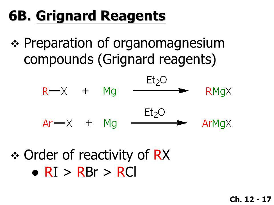 6B. Grignard Reagents Preparation of organomagnesium compounds (Grignard reagents) Order of reactivity of RX.