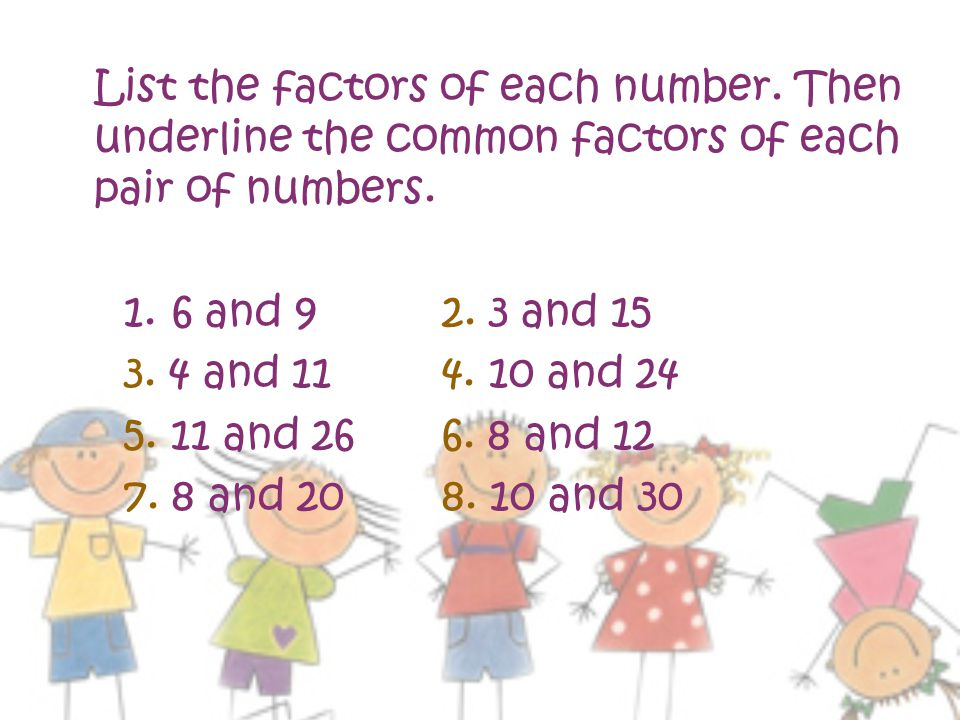 List the factors of each number