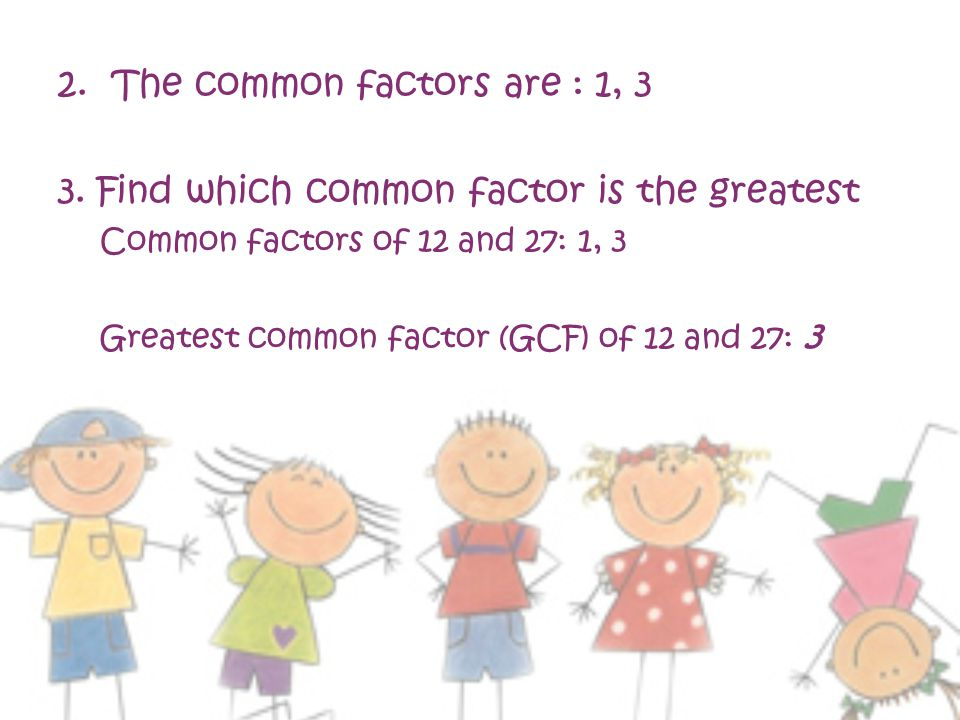 The common factors are : 1, 3