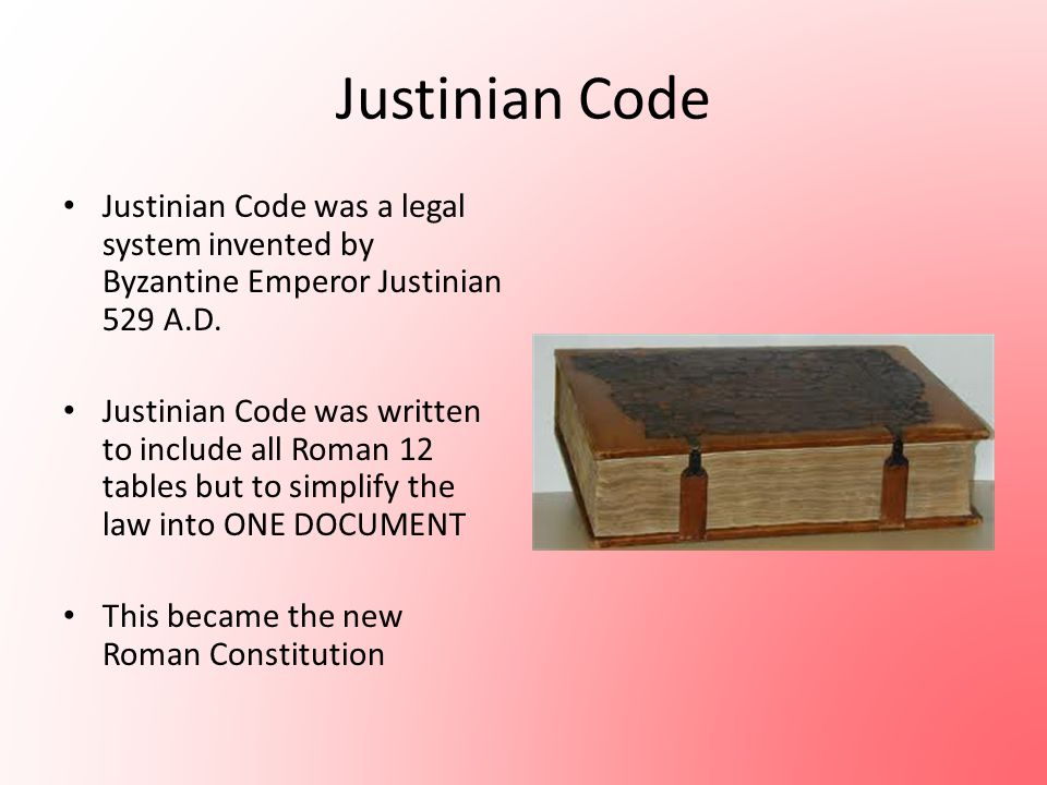 Justinian Code Justinian Code was a legal system invented by Byzantine Emperor Justinian 529 A.D.