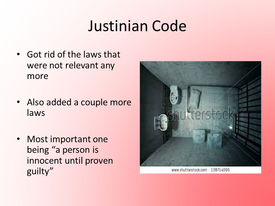 Justinian Code Got rid of the laws that were not relevant any more