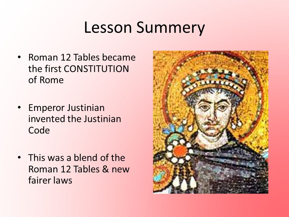 Lesson Summery Roman 12 Tables became the first CONSTITUTION of Rome