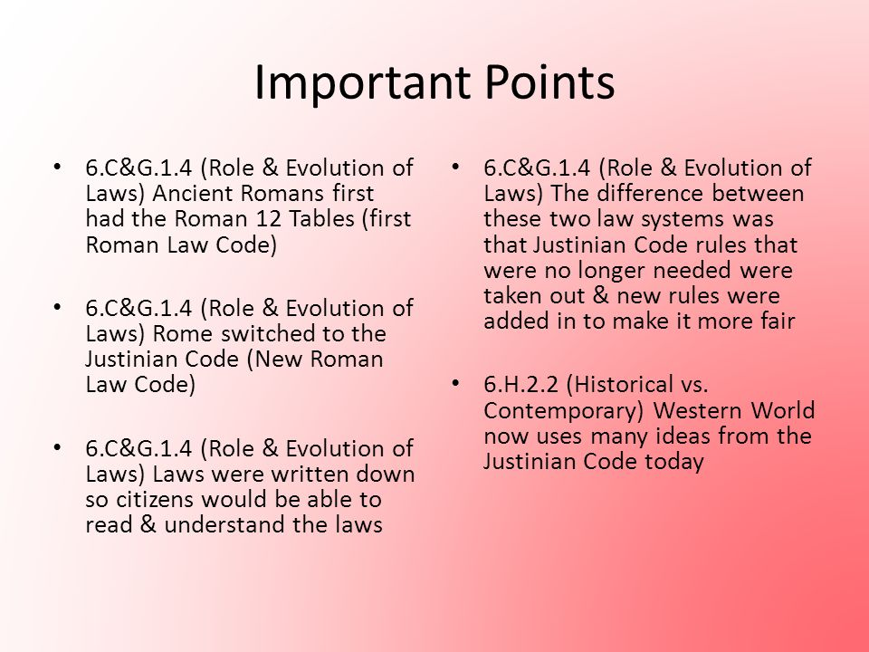 Important Points 6.C&G.1.4 (Role & Evolution of Laws) Ancient Romans first had the Roman 12 Tables (first Roman Law Code)