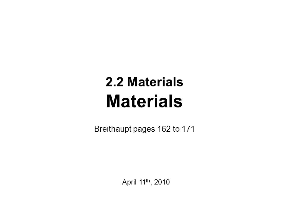 2.2 Materials Materials Breithaupt pages 162 to 171 April 11th, 2010
