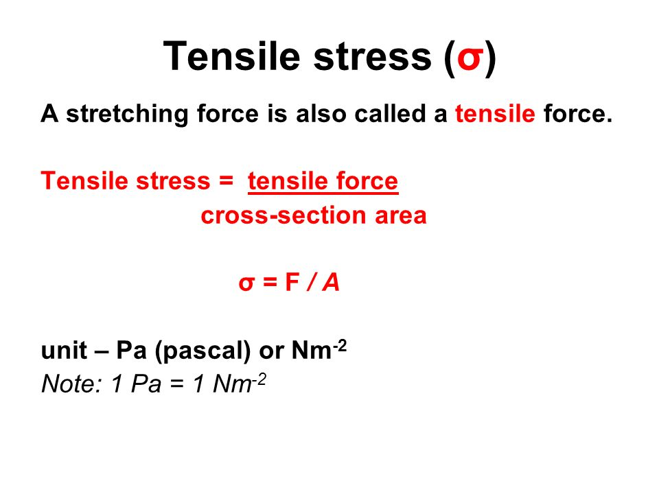 Tensile stress (σ) A stretching force is also called a tensile force.