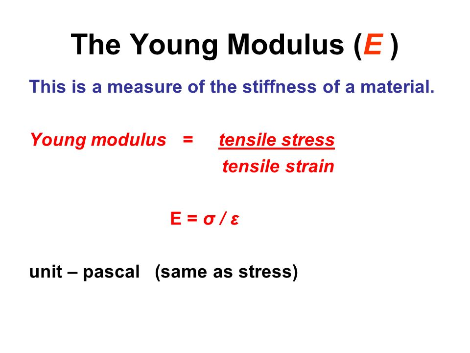 The Young Modulus (E ) This is a measure of the stiffness of a material. Young modulus = tensile stress.