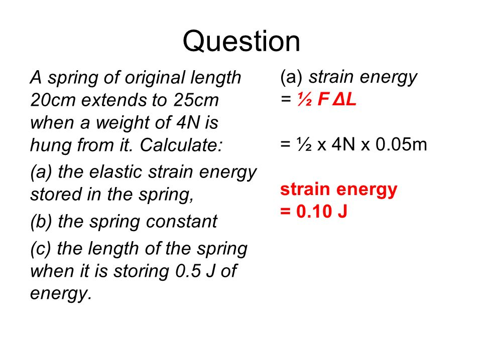 Question A spring of original length 20cm extends to 25cm when a weight of 4N is hung from it. Calculate: