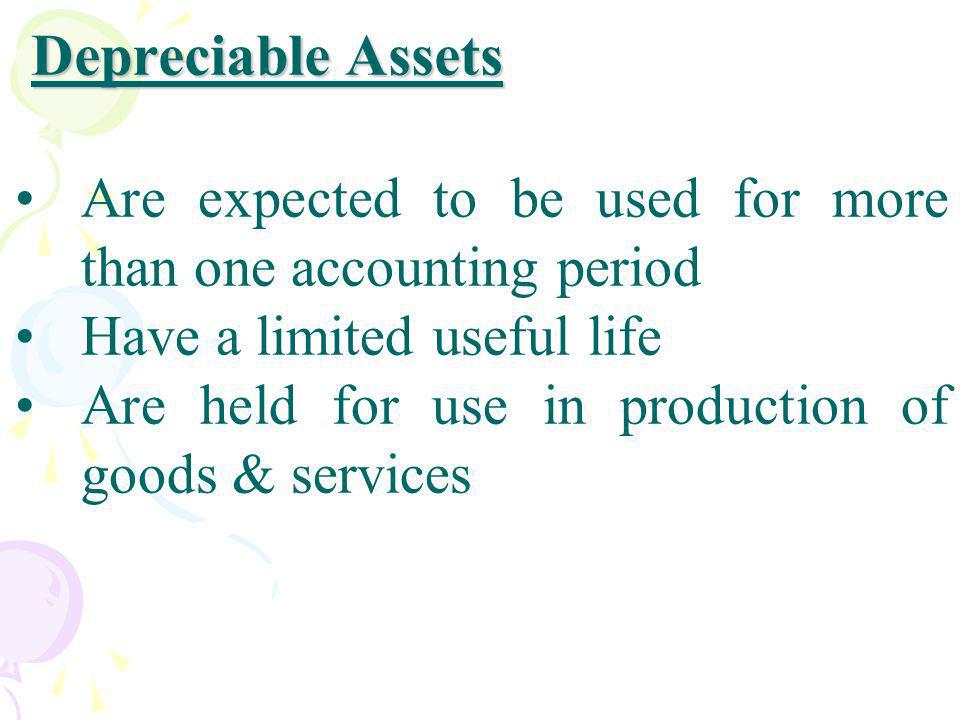 Depreciable Assets Are expected to be used for more than one accounting period. Have a limited useful life.
