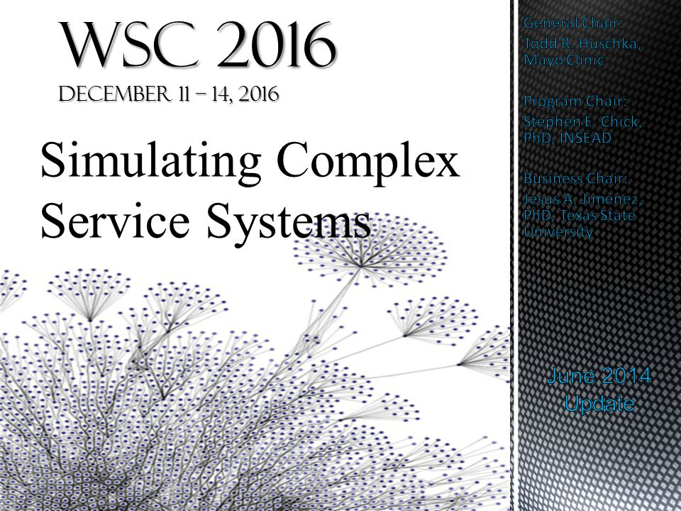 WSC 2016 December 11 – 14, 2016 Simulating Complex Service Systems
