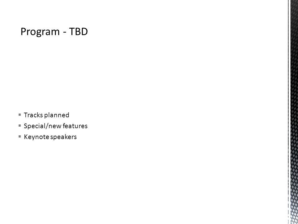 Program - TBD Tracks planned Special/new features Keynote speakers