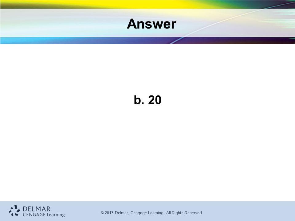 Answer b. 20