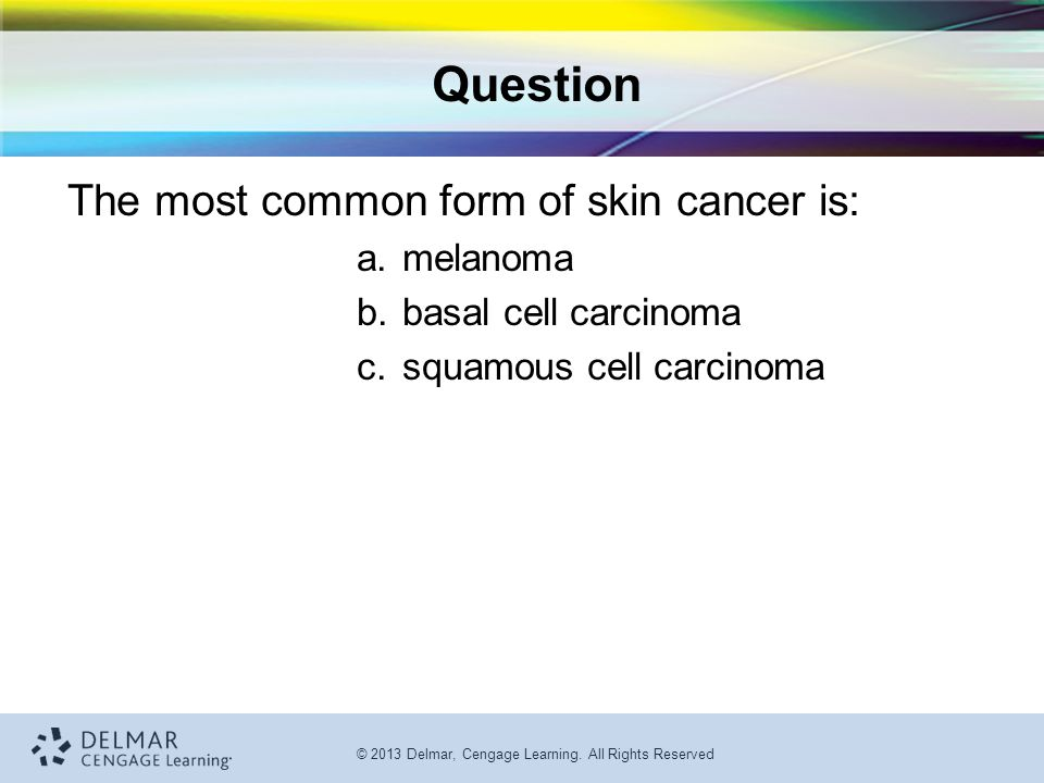 Question The most common form of skin cancer is: melanoma