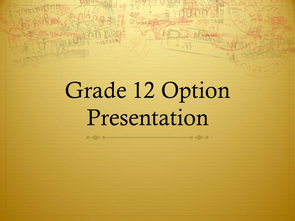 Grade 12 Option Presentation
