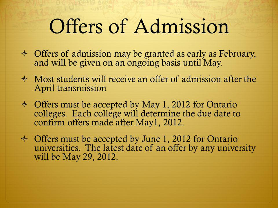 Offers of Admission Offers of admission may be granted as early as February, and will be given on an ongoing basis until May.