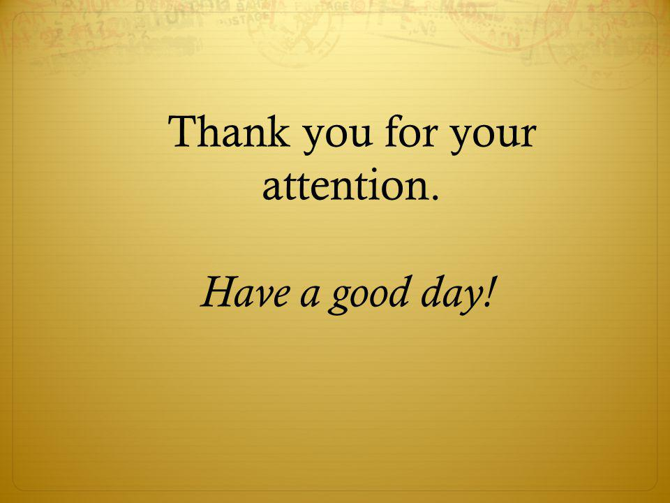 Thank you for your attention. Have a good day!