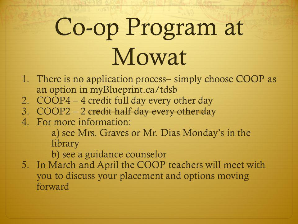 Co-op Program at Mowat There is no application process– simply choose COOP as an option in myBlueprint.ca/tdsb.