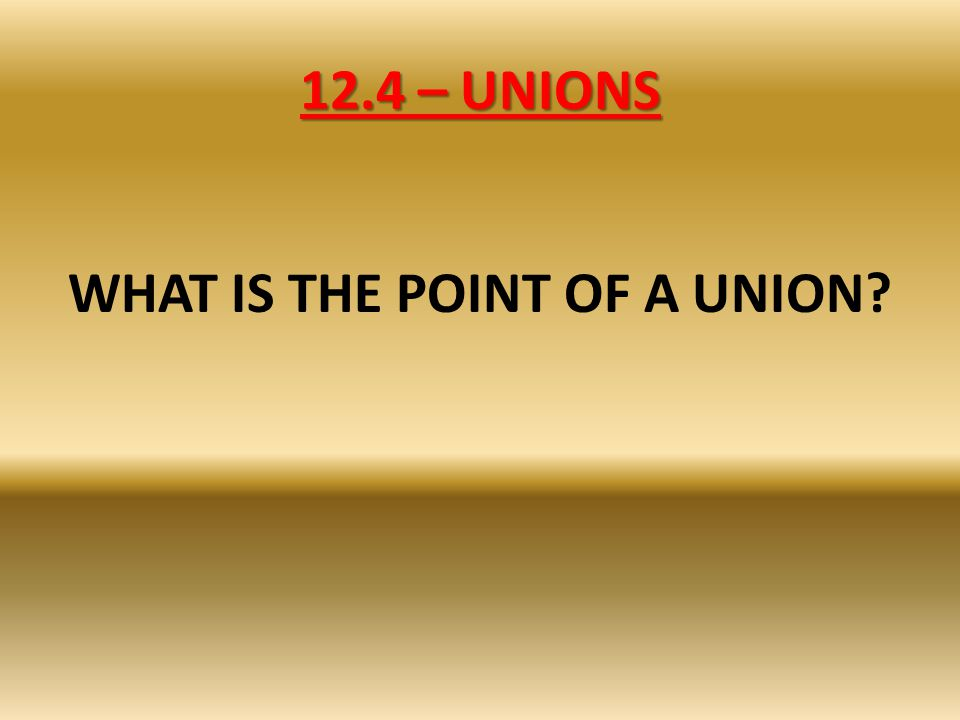 WHAT IS THE POINT OF A UNION