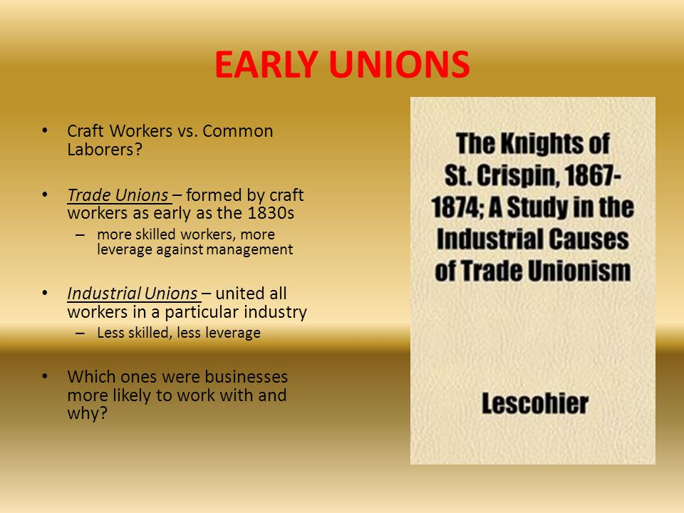 EARLY UNIONS Craft Workers vs. Common Laborers
