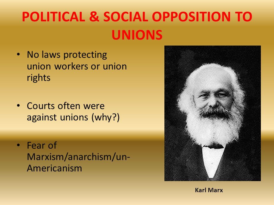 POLITICAL & SOCIAL OPPOSITION TO UNIONS